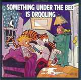 Something Under the Bed is Drooling: A Calvin and Hobbes Collection (Bill Watterson)