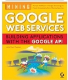 Mining Google Web Services: Building Applications with the Google API (John Paul Mueller and Sybex)