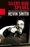 Silent Bob Speaks: The Collected Writings (Kevin Smith)