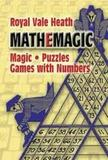 Mathemagic: Magic, Puzzles and Games with Numbers (Royal V. Heath)
