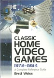 Classic Home Video Games, 1972-1984: A Complete Reference Guide (Brett Weiss)