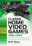 Classic Home Video Games, 1989-1990: A Complete Guide to Sega Genesis, Neo Geo and TurboGrafx-16 Games (Brett Weiss)