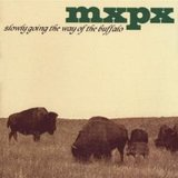 Slowly Going The Way of The Buffalo (MxPx)
